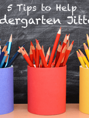 5 Tips to Help those First Day of Kindergarten Jitters