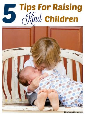 5 Tips For Raising Kind Children