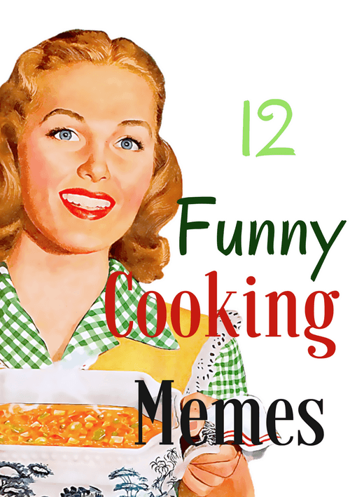 picture about What Do You Meme Printable known as 12 Amusing Cooking Memes - This Ole Mother